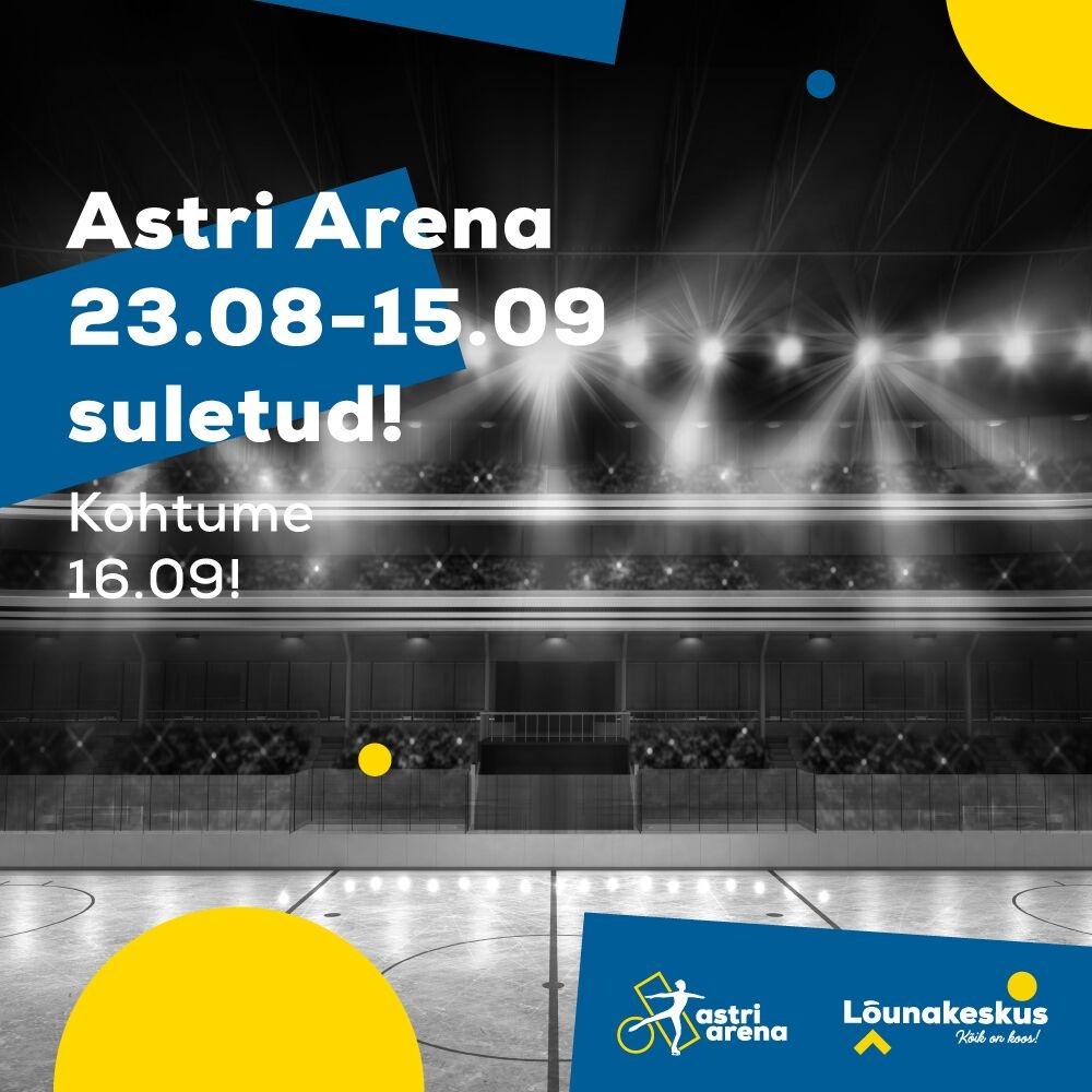 Astri Arena 23.08-15.09 suletud! - Astri Arena